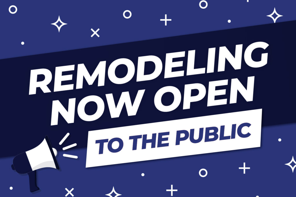Graphic saying Remodeling Now Open to Public